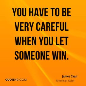 You have to be very careful when you let someone win.