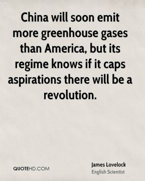 James Lovelock - China will soon emit more greenhouse gases than America, but its regime knows if it caps aspirations there will be a revolution.
