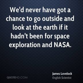 James Lovelock - We'd never have got a chance to go outside and look at the earth if it hadn't been for space exploration and NASA.