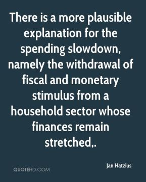 There is a more plausible explanation for the spending slowdown, namely the withdrawal of fiscal and monetary stimulus from a household sector whose finances remain stretched.