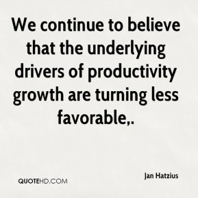 Jan Hatzius - We continue to believe that the underlying drivers of productivity growth are turning less favorable.