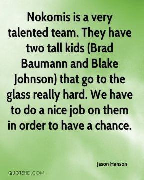 Nokomis is a very talented team. They have two tall kids (Brad Baumann and Blake Johnson) that go to the glass really hard. We have to do a nice job on them in order to have a chance.