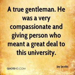 Jay Jacobs  - A true gentleman. He was a very compassionate and giving person who meant a great deal to this university.