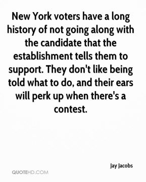 New York voters have a long history of not going along with the candidate that the establishment tells them to support. They don't like being told what to do, and their ears will perk up when there's a contest.
