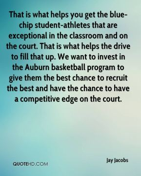 That is what helps you get the blue-chip student-athletes that are exceptional in the classroom and on the court. That is what helps the drive to fill that up. We want to invest in the Auburn basketball program to give them the best chance to recruit the best and have the chance to have a competitive edge on the court.