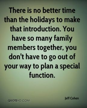 There is no better time than the holidays to make that introduction. You have so many family members together, you don't have to go out of your way to plan a special function.