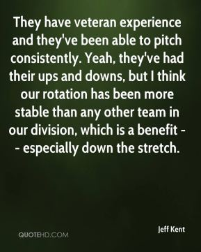 Jeff Kent  - They have veteran experience and they've been able to pitch consistently. Yeah, they've had their ups and downs, but I think our rotation has been more stable than any other team in our division, which is a benefit -- especially down the stretch.