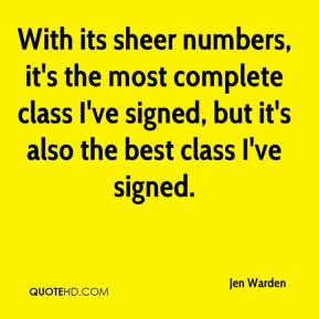 Jen Warden  - With its sheer numbers, it's the most complete class I've signed, but it's also the best class I've signed.