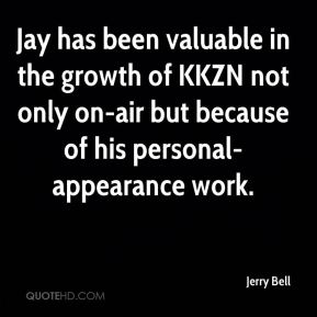 Jerry Bell  - Jay has been valuable in the growth of KKZN not only on-air but because of his personal-appearance work.