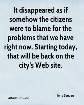 Jerry Sanders  - It disappeared as if somehow the citizens were to blame for the problems that we have right now. Starting today, that will be back on the city's Web site.