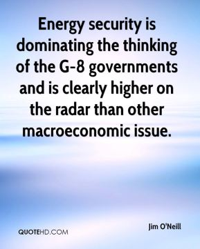 Jim O'Neill  - Energy security is dominating the thinking of the G-8 governments and is clearly higher on the radar than other macroeconomic issue.
