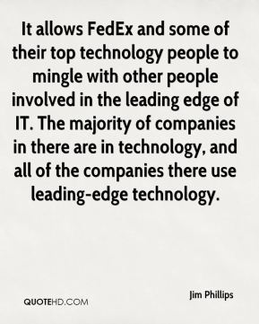 It allows FedEx and some of their top technology people to mingle with other people involved in the leading edge of IT. The majority of companies in there are in technology, and all of the companies there use leading-edge technology.