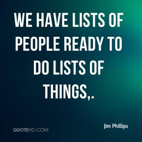 We have lists of people ready to do lists of things.