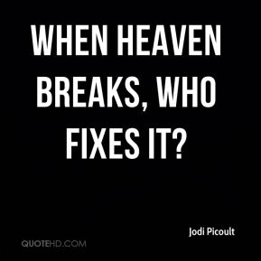 Jodi Picoult  - When heaven breaks, who fixes it?