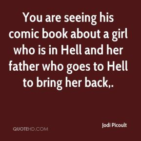 Jodi Picoult  - You are seeing his comic book about a girl who is in Hell and her father who goes to Hell to bring her back.