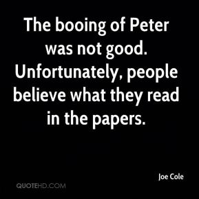 Joe Cole  - The booing of Peter was not good. Unfortunately, people believe what they read in the papers.