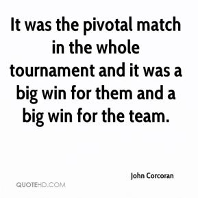 It was the pivotal match in the whole tournament and it was a big win for them and a big win for the team.