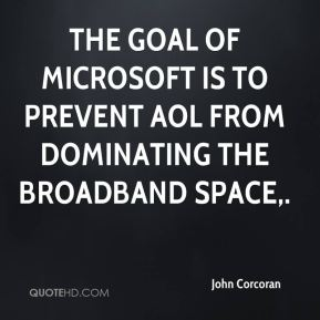 John Corcoran  - The goal of Microsoft is to prevent AOL from dominating the broadband space.