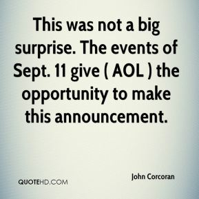 This was not a big surprise. The events of Sept. 11 give ( AOL ) the opportunity to make this announcement.