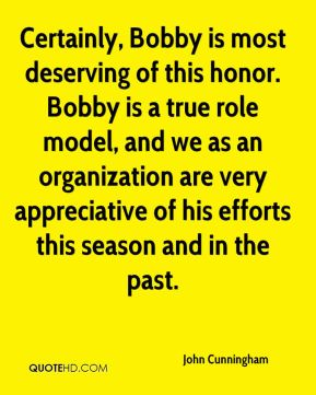 Certainly, Bobby is most deserving of this honor. Bobby is a true role model, and we as an organization are very appreciative of his efforts this season and in the past.