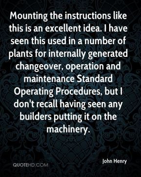 John Henry  - Mounting the instructions like this is an excellent idea. I have seen this used in a number of plants for internally generated changeover, operation and maintenance Standard Operating Procedures, but I don't recall having seen any builders putting it on the machinery.