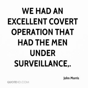 We had an excellent covert operation that had the men under surveillance.