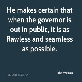 He makes certain that when the governor is out in public, it is as flawless and seamless as possible.