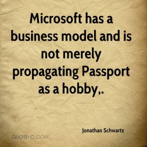 Jonathan Schwartz  - Microsoft has a business model and is not merely propagating Passport as a hobby.