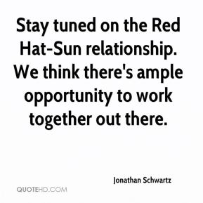 Stay tuned on the Red Hat-Sun relationship. We think there's ample opportunity to work together out there.