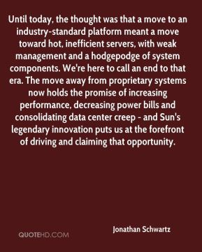 Until today, the thought was that a move to an industry-standard platform meant a move toward hot, inefficient servers, with weak management and a hodgepodge of system components. We're here to call an end to that era. The move away from proprietary systems now holds the promise of increasing performance, decreasing power bills and consolidating data center creep - and Sun's legendary innovation puts us at the forefront of driving and claiming that opportunity.