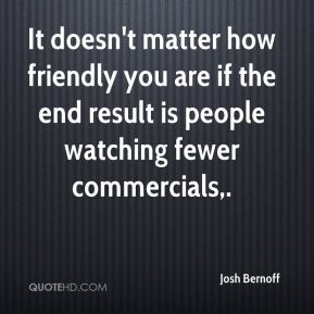 It doesn't matter how friendly you are if the end result is people watching fewer commercials.