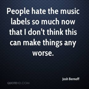 People hate the music labels so much now that I don't think this can make things any worse.