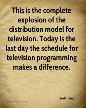 This is the complete explosion of the distribution model for television. Today is the last day the schedule for television programming makes a difference.