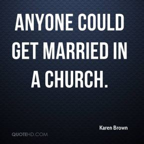 Anyone could get married in a church.