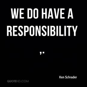 We do have a responsibility.