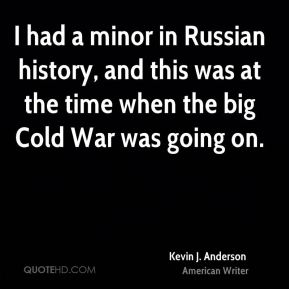 I had a minor in Russian history, and this was at the time when the big Cold War was going on.