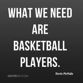 What we need are basketball players.