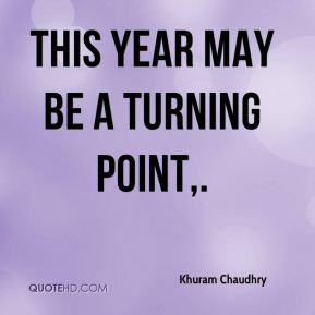 Khuram Chaudhry  - This year may be a turning point.