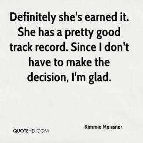 Definitely she's earned it. She has a pretty good track record. Since I don't have to make the decision, I'm glad.