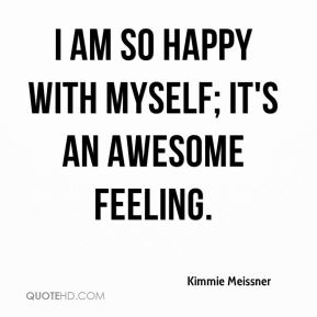 Kimmie Meissner  - I am so happy with myself; it's an awesome feeling.