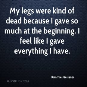 My legs were kind of dead because I gave so much at the beginning. I feel like I gave everything I have.