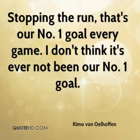 Stopping the run, that's our No. 1 goal every game. I don't think it's ever not been our No. 1 goal.