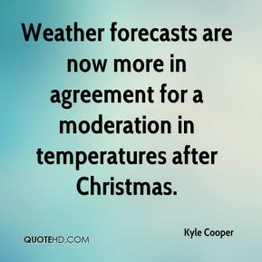 Kyle Cooper  - Weather forecasts are now more in agreement for a moderation in temperatures after Christmas.