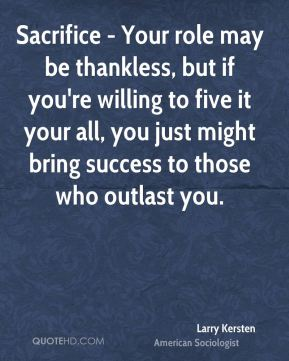 Sacrifice - Your role may be thankless, but if you're willing to five it your all, you just might bring success to those who outlast you.