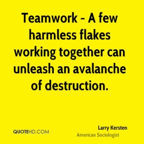 Teamwork - A few harmless flakes working together can unleash an avalanche of destruction.