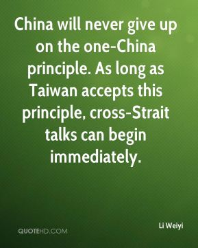 Li Weiyi  - China will never give up on the one-China principle. As long as Taiwan accepts this principle, cross-Strait talks can begin immediately.