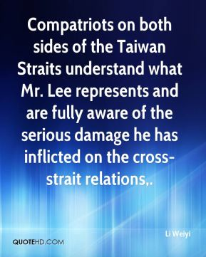 Li Weiyi  - Compatriots on both sides of the Taiwan Straits understand what Mr. Lee represents and are fully aware of the serious damage he has inflicted on the cross-strait relations.
