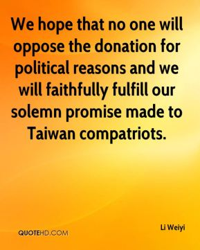 Li Weiyi  - We hope that no one will oppose the donation for political reasons and we will faithfully fulfill our solemn promise made to Taiwan compatriots.