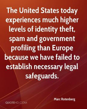 The United States today experiences much higher levels of identity theft, spam and government profiling than Europe because we have failed to establish necessary legal safeguards.