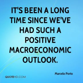 Marcelo Porto  - It's been a long time since we've had such a positive macroeconomic outlook.
